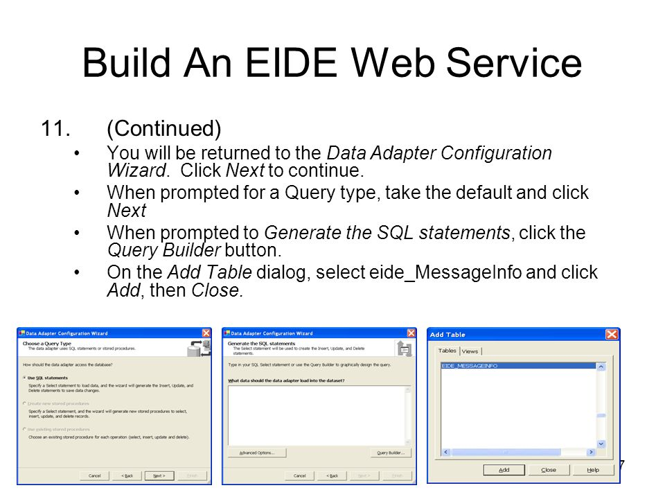 27 Build An EIDE Web Service 11. (Continued) You will be returned to the Data Adapter Configuration Wizard. Click Next to continue. When prompted for