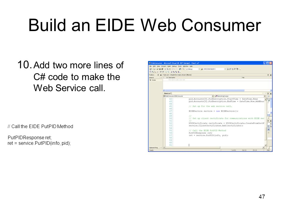 47 Build an EIDE Web Consumer 10.Add two more lines of C# code to make the Web Service call.