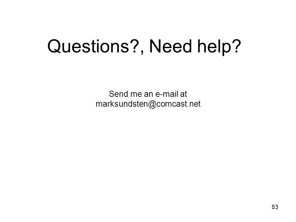 53 Questions?, Need help? Send me an e-mail at marksundsten@comcast.net