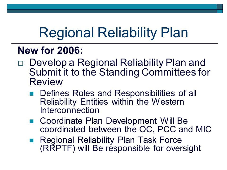 Regional Reliability Plan New for 2006: Develop a Regional Reliability Plan and Submit it to the Standing Committees for Review Defines Roles and Resp