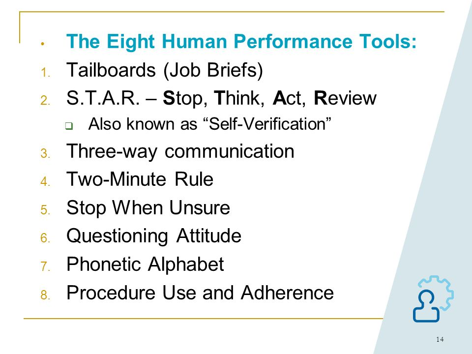 13 Human Performance Error Prevention Tools: Event Prevention How do We Prevent Events? Anticipate, prevent, and catch errors at the job site: Work Pr