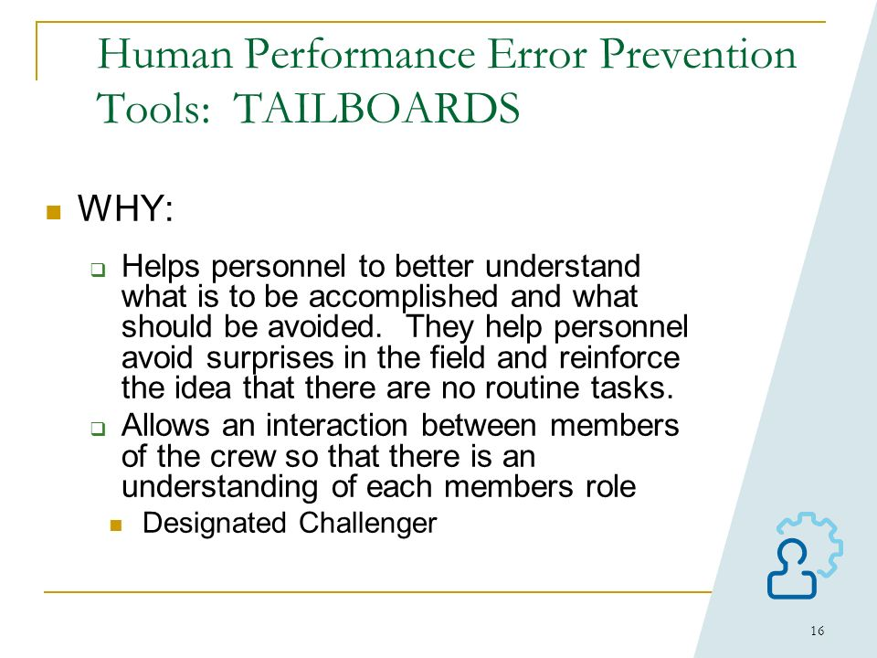 15 Tool #1 – Tailboards: A pre-job meeting of workers and/or supervision conducted before the performance of a job to discuss the tasks involved, haza