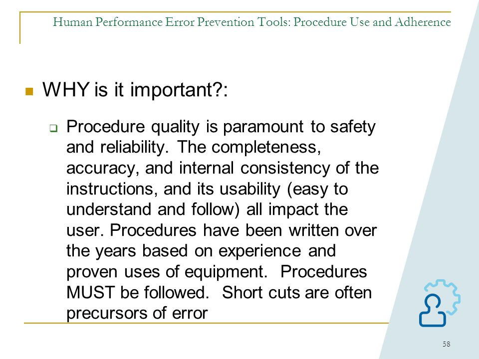 57 Human Performance Error Prevention Tools: Tool #8 Tool #8 – Procedure Use and Adherence WHAT: Understanding the overall purpose and strategy of app