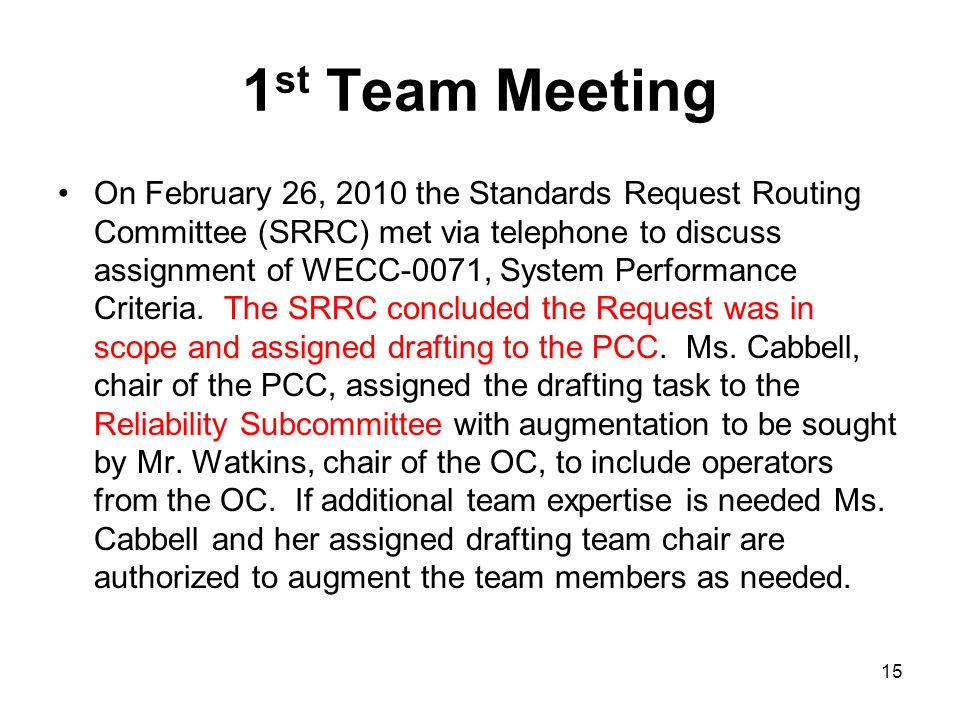 1 st Team Meeting On February 26, 2010 the Standards Request Routing Committee (SRRC) met via telephone to discuss assignment of WECC-0071, System Per