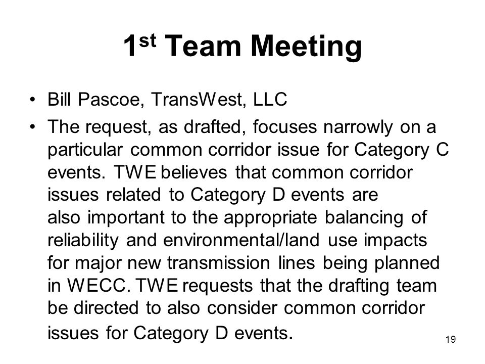 1 st Team Meeting Bill Pascoe, TransWest, LLC The request, as drafted, focuses narrowly on a particular common corridor issue for Category C events. T