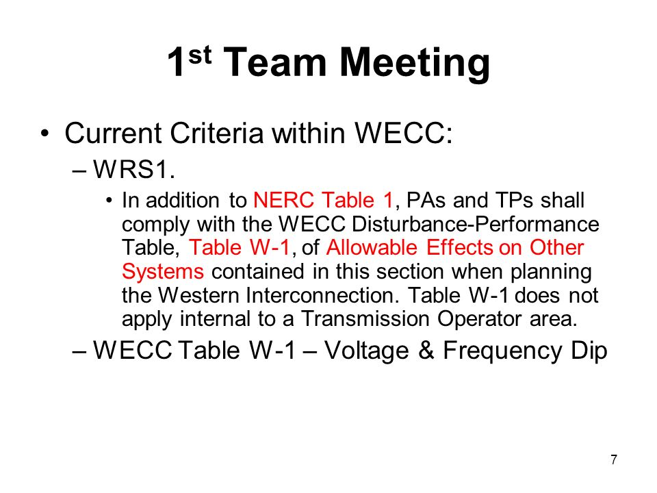 Current Criteria within WECC: –WRS1. In addition to NERC Table 1, PAs and TPs shall comply with the WECC Disturbance-Performance Table, Table W-1, of