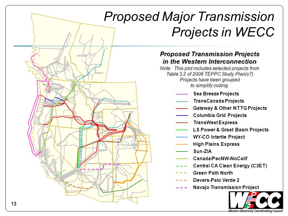 Proposed Major Transmission Projects in WECC 13 Proposed Transmission Projects in the Western Interconnection Note: This plot includes selected projects from Table 3.2 of 2008 TEPPC Study Plan(v7) Projects have been grouped to simplify coding.