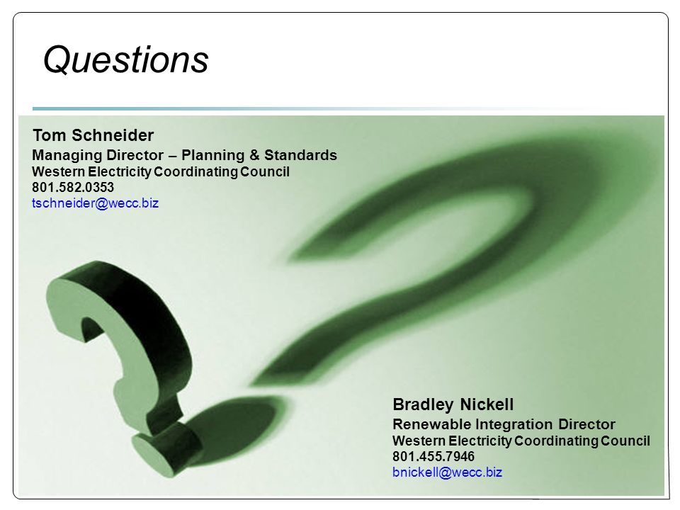 32 Questions Bradley Nickell Renewable Integration Director Western Electricity Coordinating Council Tom Schneider Managing Director – Planning & Standards Western Electricity Coordinating Council
