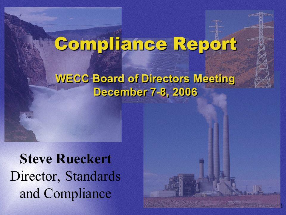 1 Compliance Report WECC Board of Directors Meeting December 7-8, 2006 Steve Rueckert Director, Standards and Compliance