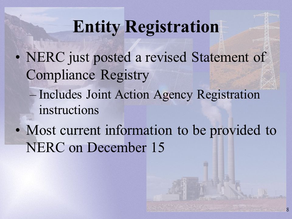 8 Entity Registration NERC just posted a revised Statement of Compliance Registry –Includes Joint Action Agency Registration instructions Most current information to be provided to NERC on December 15