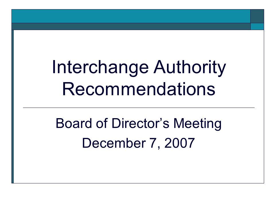 Interchange Authority Recommendations Board of Directors Meeting December 7, 2007