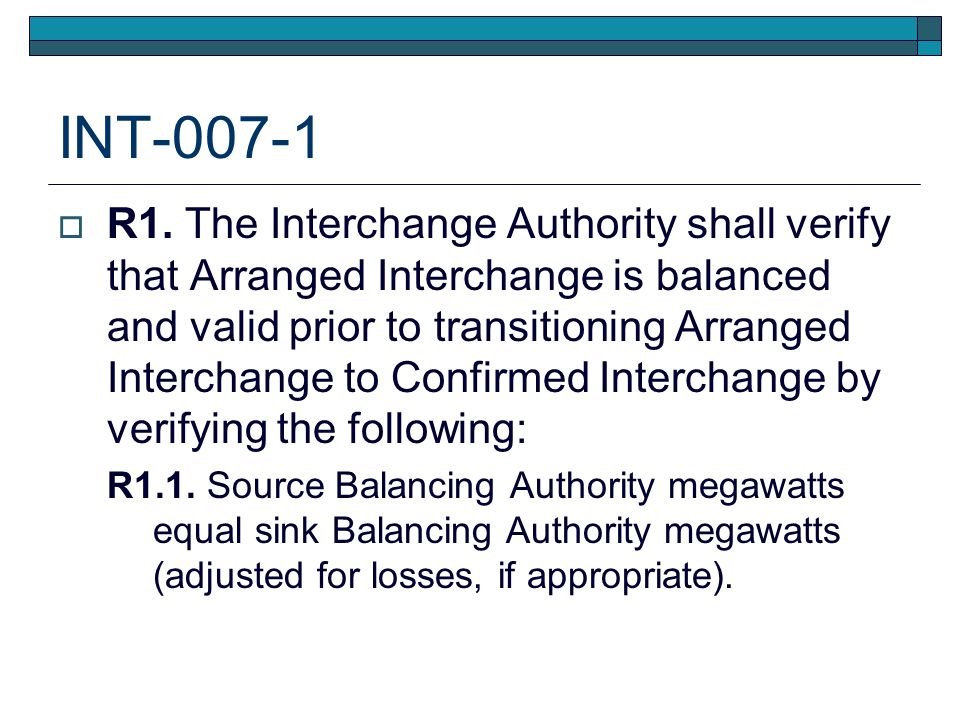 INT-007-1 R1. The Interchange Authority shall verify that Arranged Interchange is balanced and valid prior to transitioning Arranged Interchange to Co