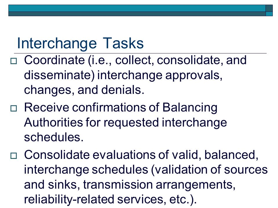 Interchange Tasks Coordinate (i.e., collect, consolidate, and disseminate) interchange approvals, changes, and denials. Receive confirmations of Balan