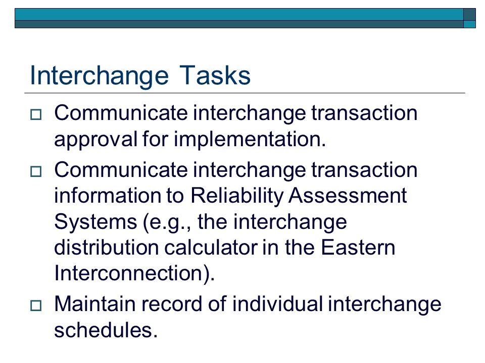 Interchange Tasks Communicate interchange transaction approval for implementation. Communicate interchange transaction information to Reliability Asse