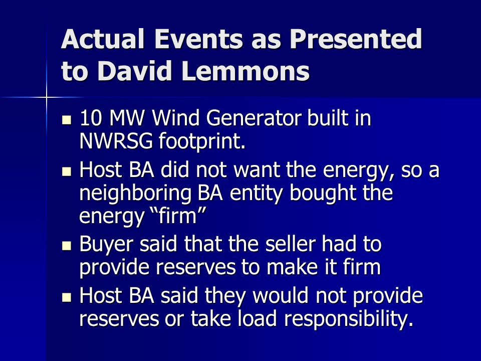 Actual Events as Presented to David Lemmons 10 MW Wind Generator built in NWRSG footprint. 10 MW Wind Generator built in NWRSG footprint. Host BA did
