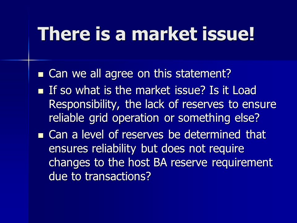 There is a market issue! Can we all agree on this statement? Can we all agree on this statement? If so what is the market issue? Is it Load Responsibi