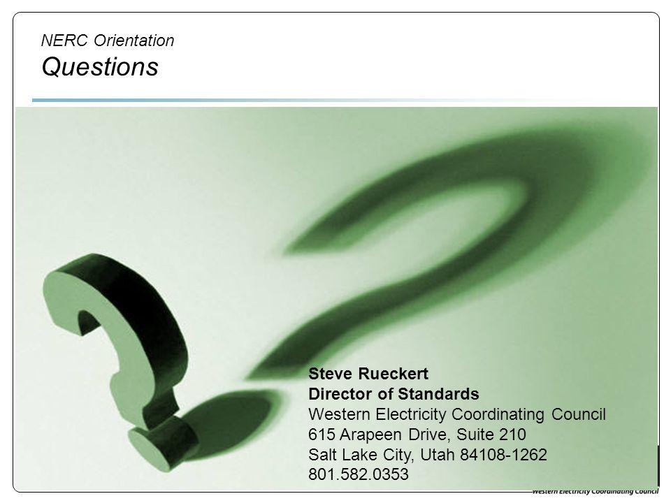 NERC Orientation Questions Steve Rueckert Director of Standards Western Electricity Coordinating Council 615 Arapeen Drive, Suite 210 Salt Lake City,
