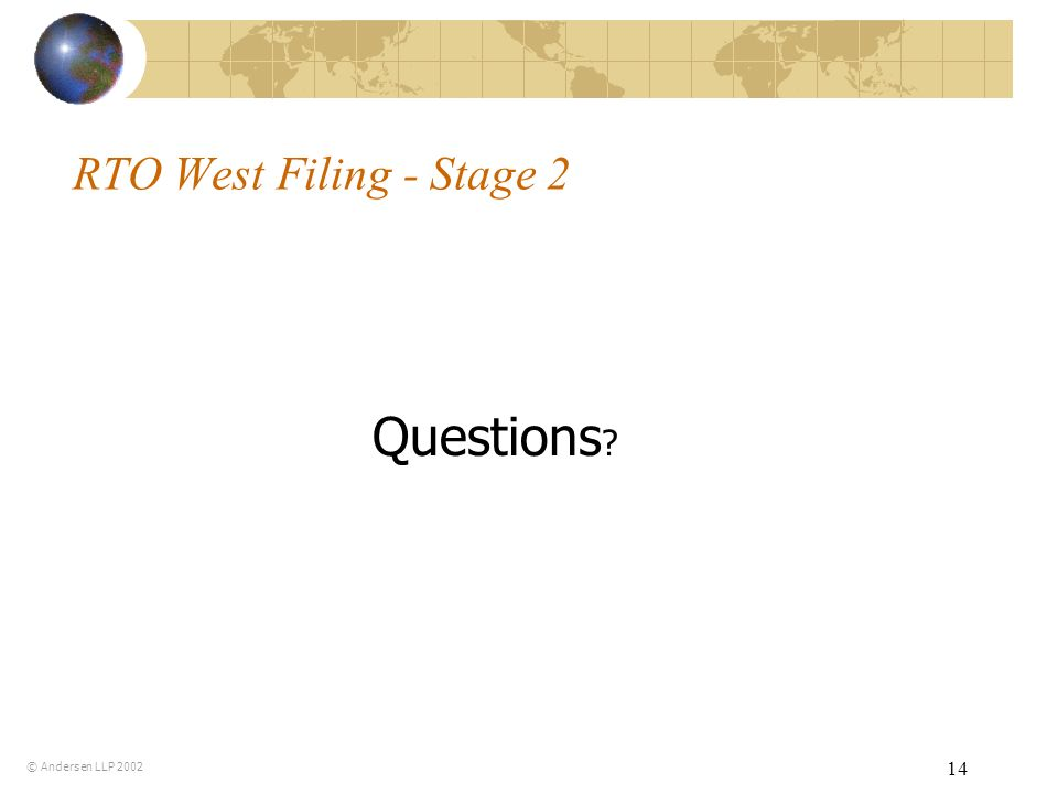 14 RTO West Filing - Stage 2 © Andersen LLP 2002 Questions