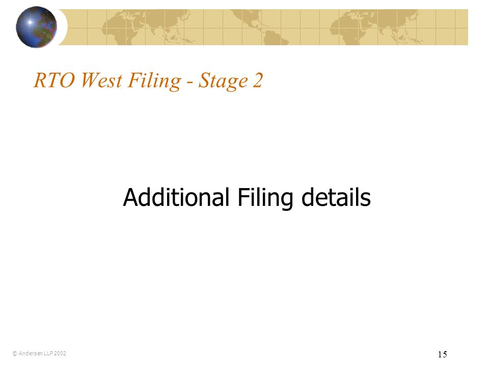 15 RTO West Filing - Stage 2 © Andersen LLP 2002 Additional Filing details