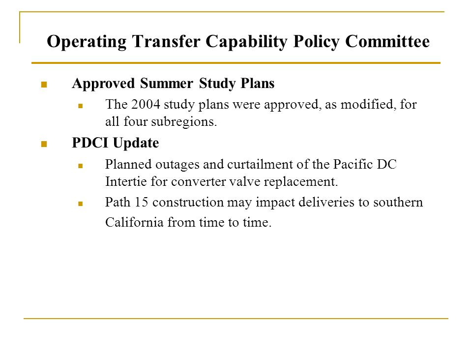 Operating Transfer Capability Policy Committee Report Board of Directors Meeting April 21 & 23, 2004 Thomas A. Delawder OTCPC Chair Western Electricit