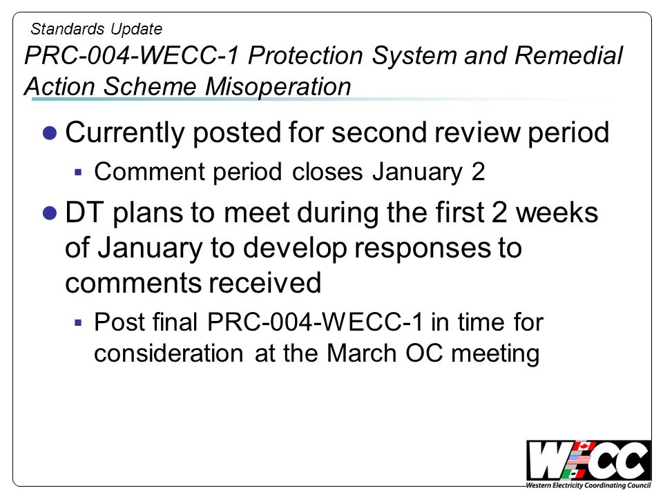 Standards Update PRC-004-WECC-1 Protection System and Remedial Action Scheme Misoperation Currently posted for second review period Comment period clo