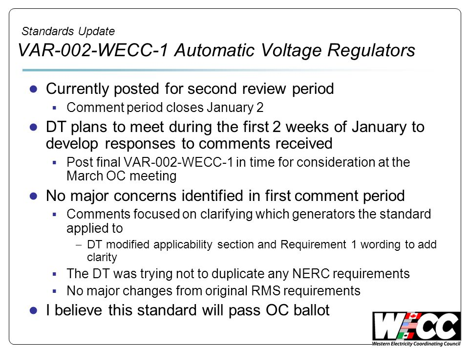 Standards Update VAR-002-WECC-1 Automatic Voltage Regulators Currently posted for second review period Comment period closes January 2 DT plans to mee