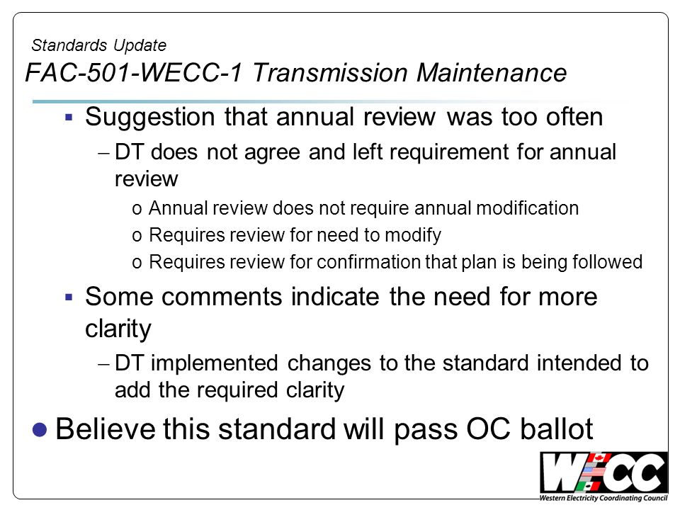 Standards Update FAC-501-WECC-1 Transmission Maintenance Suggestion that annual review was too often DT does not agree and left requirement for annual