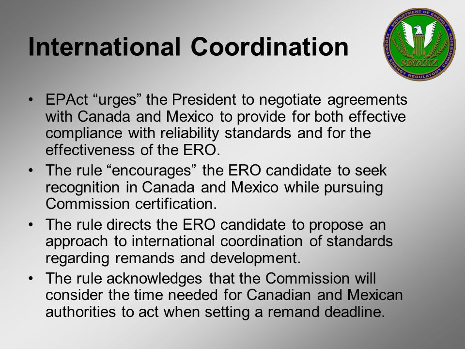International Coordination EPAct urges the President to negotiate agreements with Canada and Mexico to provide for both effective compliance with reli