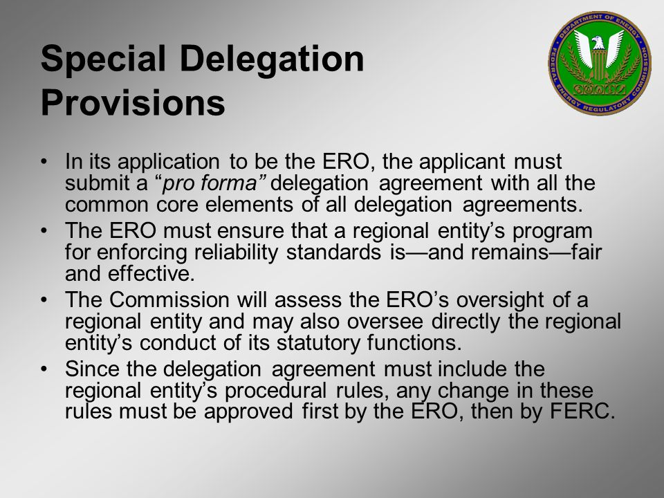 Special Delegation Provisions In its application to be the ERO, the applicant must submit a pro forma delegation agreement with all the common core el