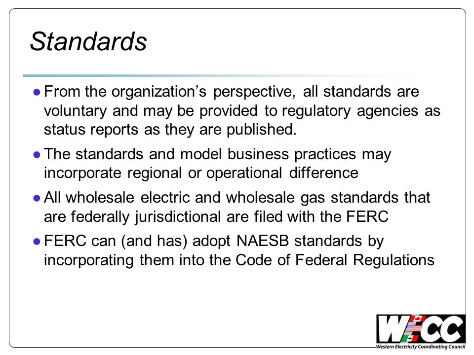 Standards From the organizations perspective, all standards are voluntary and may be provided to regulatory agencies as status reports as they are published.