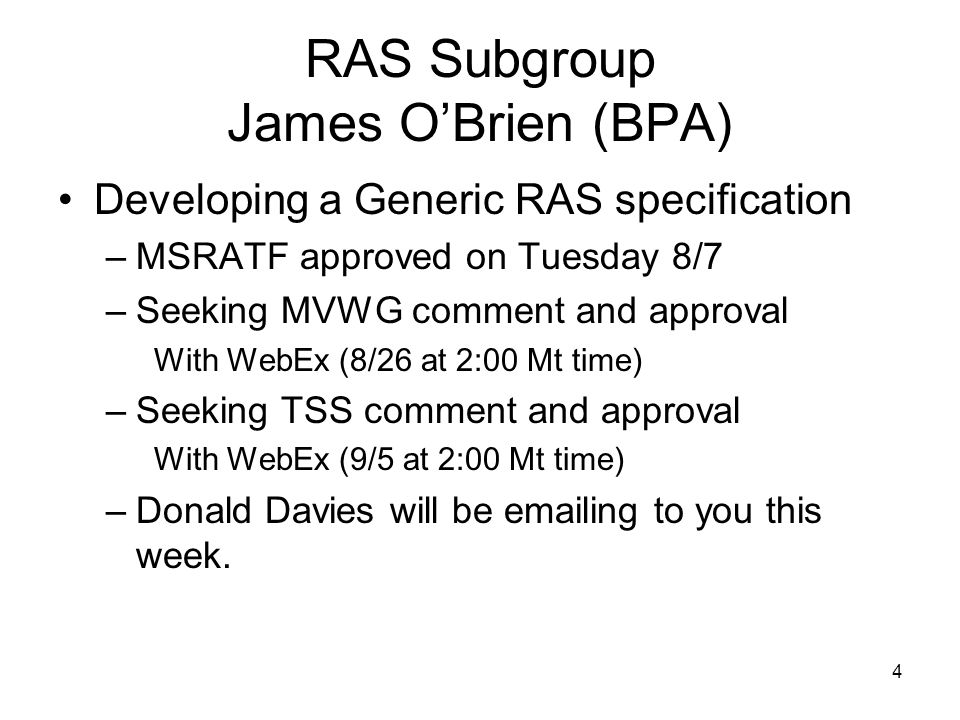4 RAS Subgroup James OBrien (BPA) Developing a Generic RAS specification –MSRATF approved on Tuesday 8/7 –Seeking MVWG comment and approval With WebEx