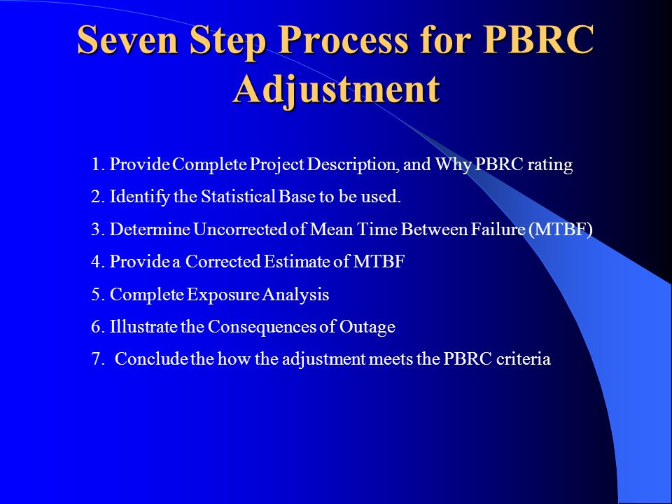 Seven Step Process for PBRC Adjustment 1. Provide Complete Project Description, and Why PBRC rating 2. Identify the Statistical Base to be used. 3. De