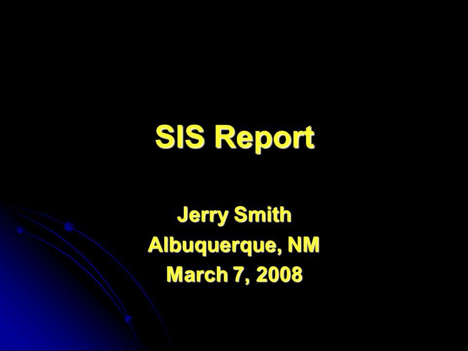 SIS Report Jerry Smith Albuquerque, NM March 7, 2008
