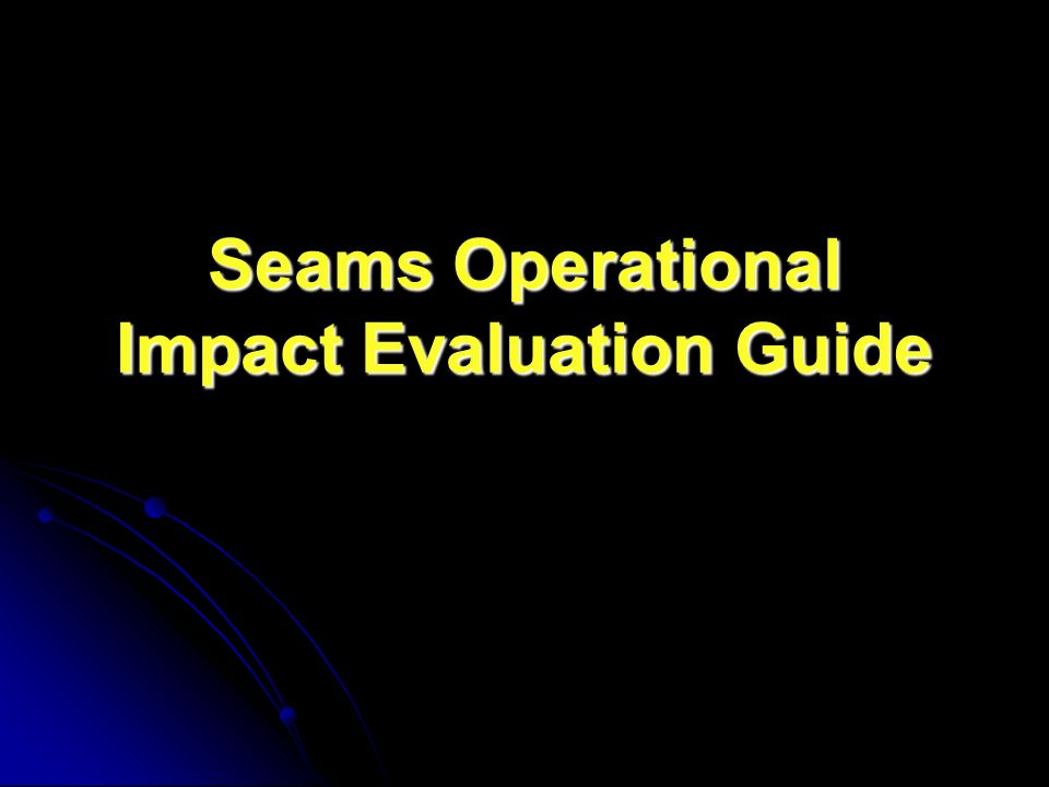 Seams Operational Impact Evaluation Guide