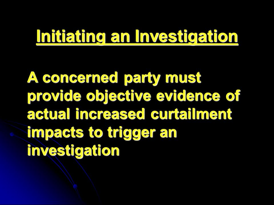Initiating an Investigation A concerned party must provide objective evidence of actual increased curtailment impacts to trigger an investigation