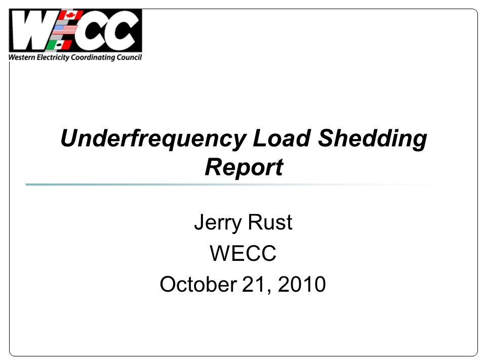 Underfrequency Load Shedding Report Jerry Rust WECC October 21, 2010