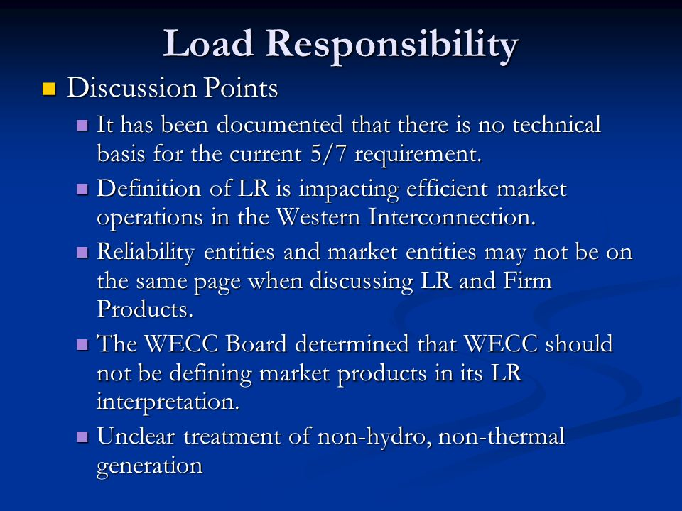Load Responsibility Discussion Points Discussion Points It has been documented that there is no technical basis for the current 5/7 requirement. It ha