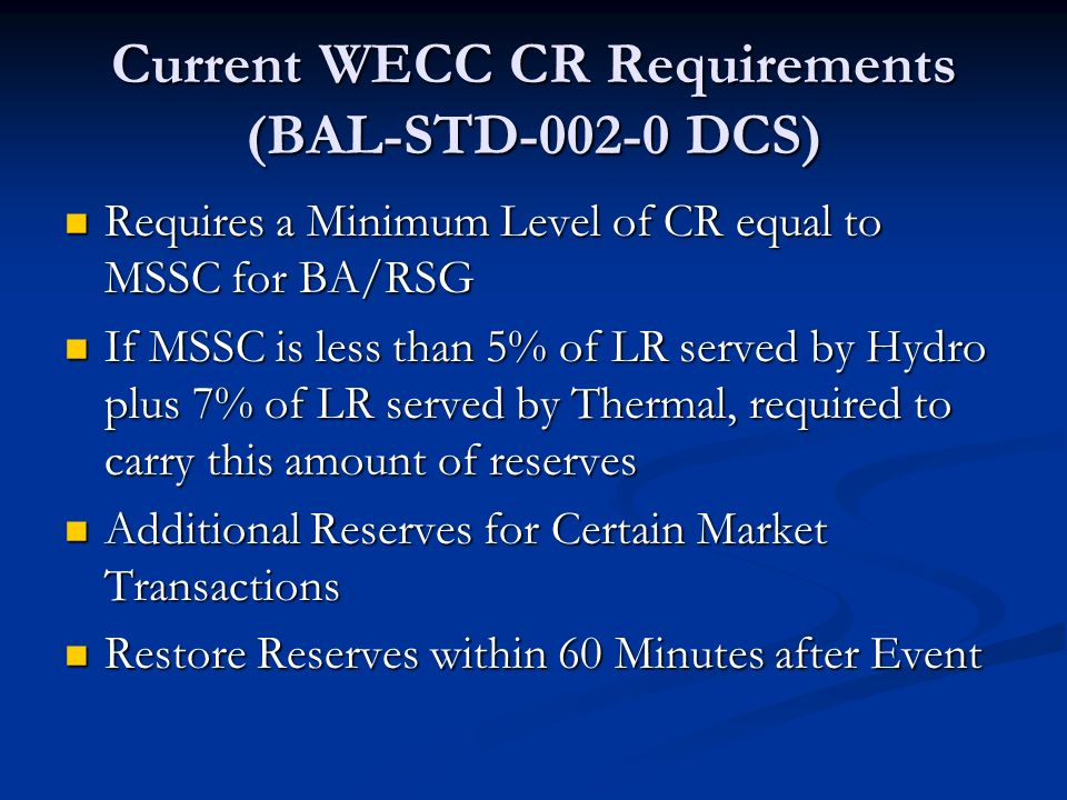 Current WECC CR Requirements (BAL-STD-002-0 DCS) Requires a Minimum Level of CR equal to MSSC for BA/RSG Requires a Minimum Level of CR equal to MSSC