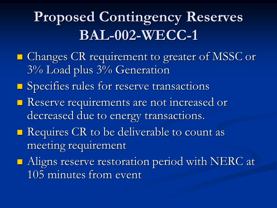 Proposed Contingency Reserves BAL-002-WECC-1 Changes CR requirement to greater of MSSC or 3% Load plus 3% Generation Changes CR requirement to greater