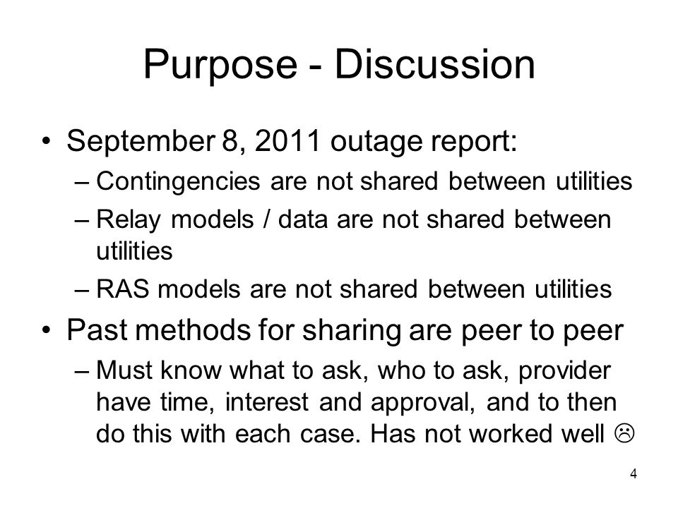 4 Purpose - Discussion September 8, 2011 outage report: –Contingencies are not shared between utilities –Relay models / data are not shared between ut