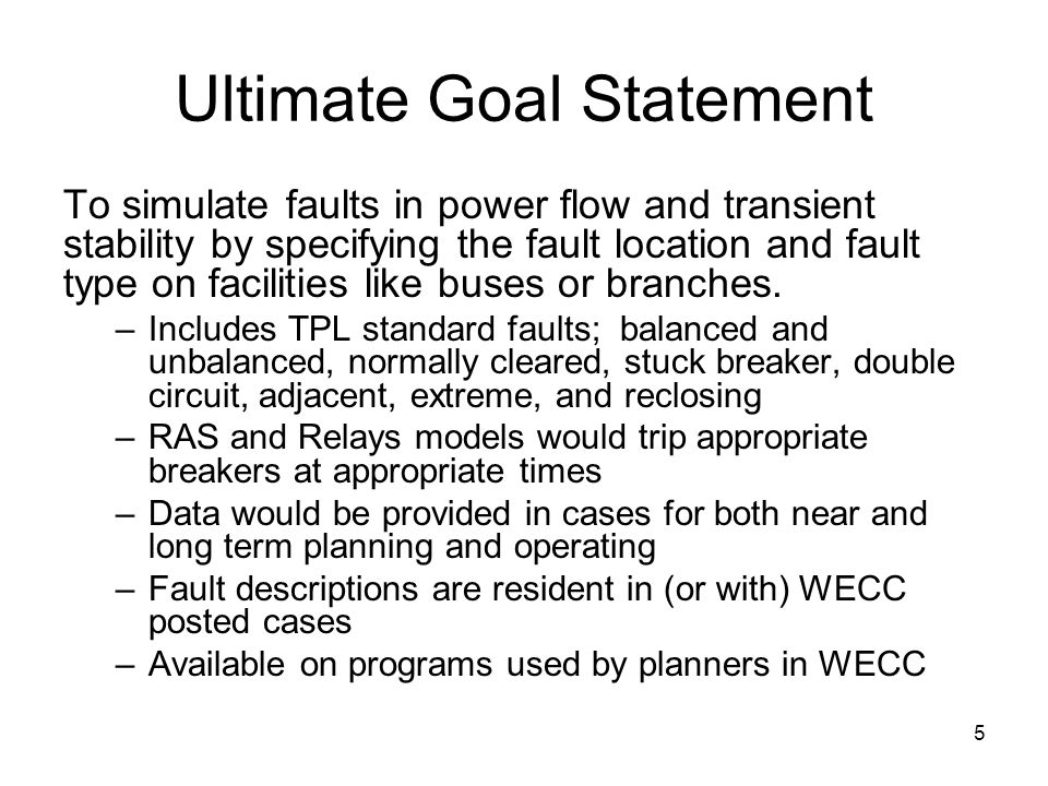 5 Ultimate Goal Statement To simulate faults in power flow and transient stability by specifying the fault location and fault type on facilities like