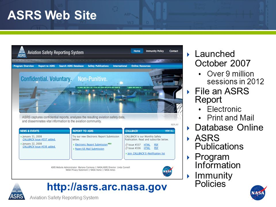 Aviation Safety Reporting System ASRS Web Site Launched October 2007 Over 9 million sessions in 2012 File an ASRS Report Electronic Print and Mail Dat