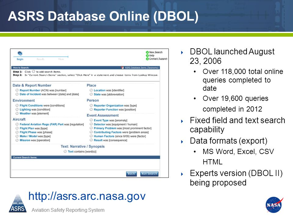 Aviation Safety Reporting System ASRS Database Online (DBOL) DBOL launched August 23, 2006 Over 118,000 total online queries completed to date Over 19