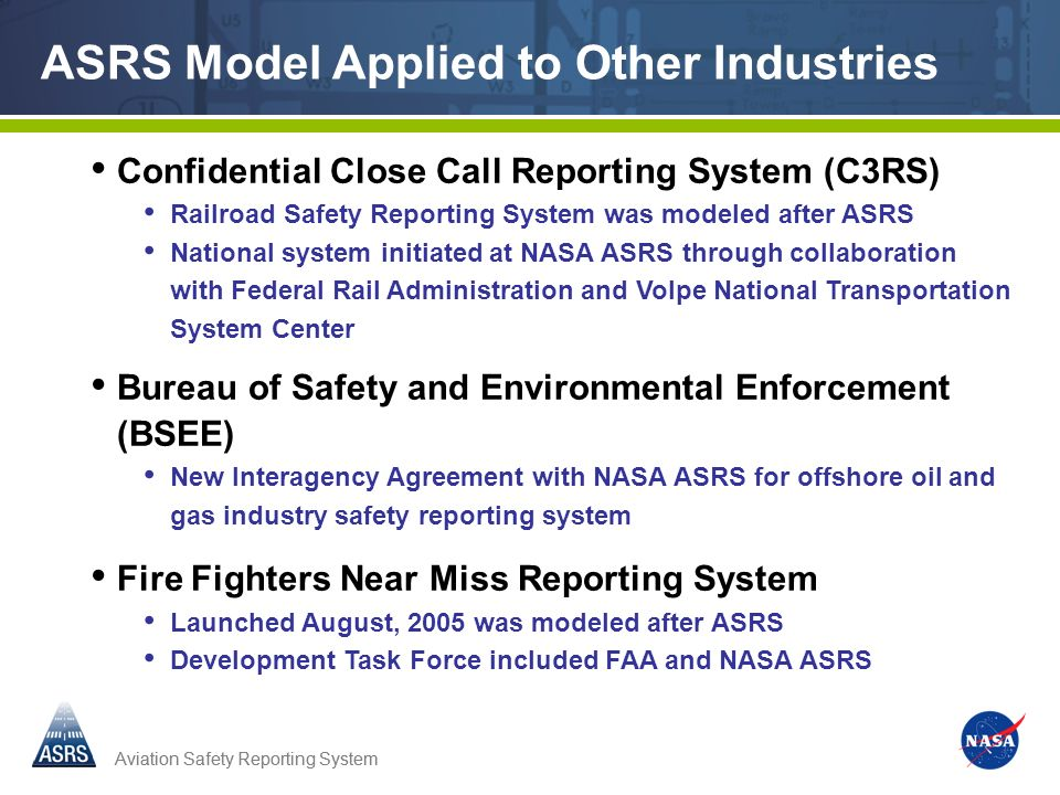 Aviation Safety Reporting System ASRS Model Applied to Other Industries Confidential Close Call Reporting System (C3RS) Railroad Safety Reporting Syst
