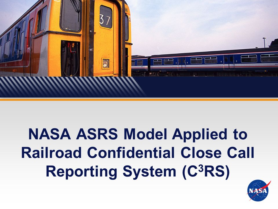 Aviation Safety Reporting System NASA ASRS Model Applied to Railroad Confidential Close Call Reporting System (C 3 RS)