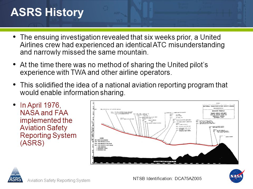 Aviation Safety Reporting System ASRS History The ensuing investigation revealed that six weeks prior, a United Airlines crew had experienced an ident