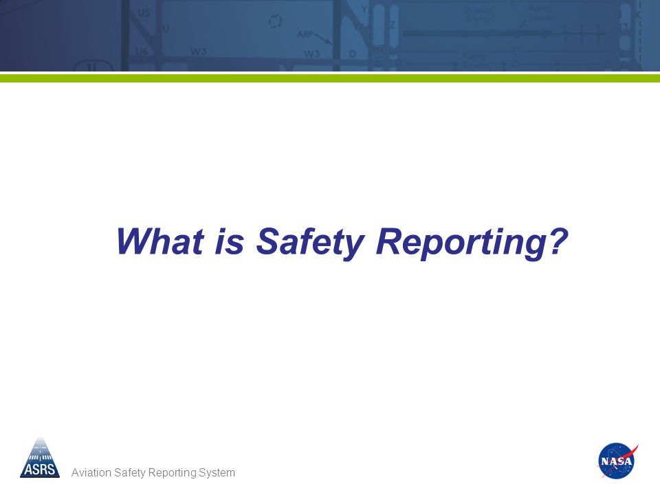Aviation Safety Reporting System 9 What is Safety Reporting?