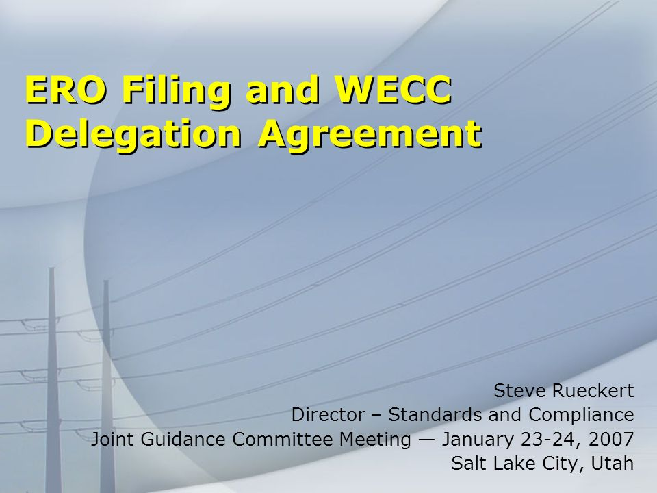 WECC Delegation Agreement Consists of Pro Forma agreement and 5 Exhibits Regional Footprint Bylaws Standards Development Process Compliance Monitoring Enforcement Program Budget