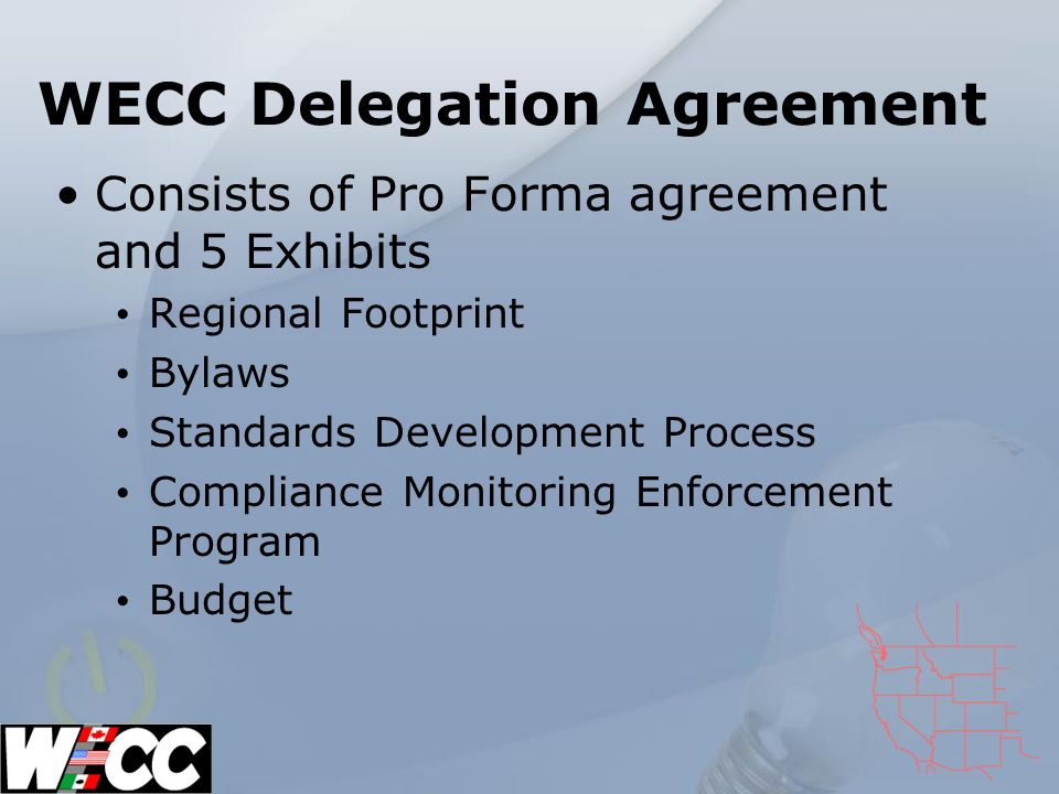 Timeline Sent to NERC on November 21, 2006 NERC Sent all eight regional Delegation Agreements to FERC in a filing on November 29, 2006 Identified concerns with Exhibits C (Standards Development) and D (Compliance) WECC filed to intervene and submitted comments to FERC on December 27