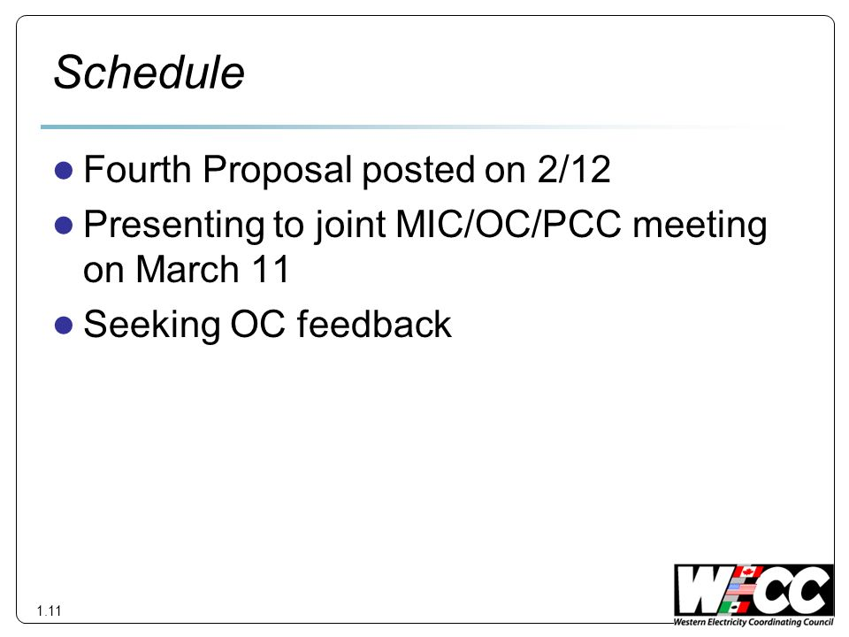 Schedule Fourth Proposal posted on 2/12 Presenting to joint MIC/OC/PCC meeting on March 11 Seeking OC feedback 1.11